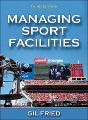Managing Sport Facilities 3rd Edition 9781450468114 145046811X