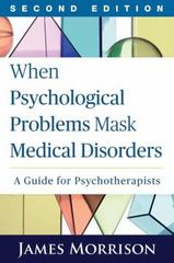 When Psychological Problems Mask Medical Disorders 2nd Edition 9781462521784 1462521789