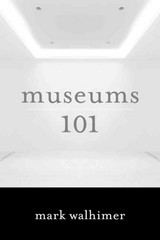 Museums 101 1st Edition 9781442230194 1442230193