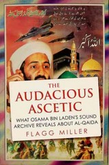 The Audacious Ascetic: What the Bin Laden Tapes Reveal About Al-Qa'ida 1st Edition 9780190613112 0190613114