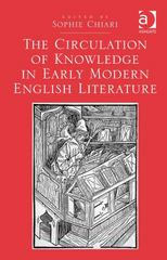 The Circulation of Knowledge in Early Modern English Literature 1st Edition 9781317038177 1317038177