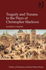 Tragedy and Trauma in the Plays of Christopher Marlowe 1st Edition 9781317008385 1317008383