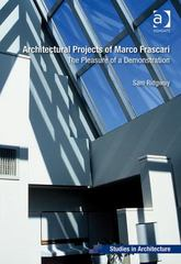 Architectural Projects of Marco Frascari: The Pleasure of a Demonstration 1st Edition 9781317179474 1317179471