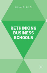 Rethinking Business Schools 1st Edition 9781137404459 1137404450