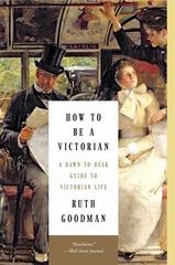 How to Be a Victorian 1st Edition 9781631491139 163149113X