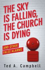 The Sky Is Falling, the Church Is Dying and Other False Alarms 1st Edition 9781426785948 1426785941