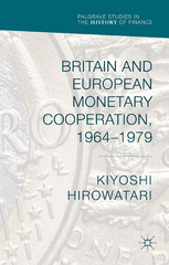 Britain and European Monetary Cooperation, 1964-1979 1st Edition 9781137491411 1137491418