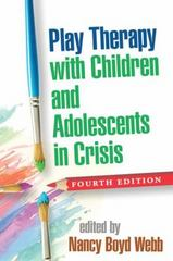 Play Therapy with Children and Adolescents in Crisis 4th Edition 9781462522217 1462522211
