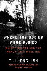 Where the Bodies Were Buried - Whitey Bulger and the World That Made Him 1st Edition 9780062290984 0062290983