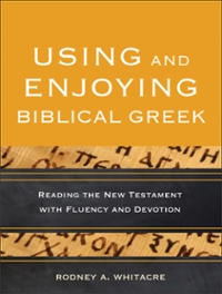 Using and Enjoying Biblical Greek 1st Edition 9780801049941 0801049946