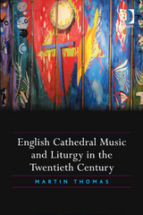 English Cathedral Music and Liturgy in the Twentieth Century 1st Edition 9781317143208 1317143205