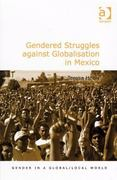 Gendered Struggles against Globalisation in Mexico 0 9780754637011 0754637018
