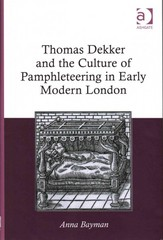 Thomas Dekker and the Culture of Pamphleteering in Early Modern London 1st Edition 9781317010517 1317010515
