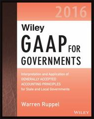 Wiley GAAP for Governments 2016: Interpretation and Application of Generally Accepted Accounting Principles for State and Local Governments 1st Edition 9781119107569 1119107563