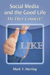 Social Media and the Good Life 1st Edition 9780786479368 0786479361
