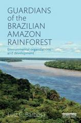 Guardians of the Brazilian Amazon Rainforest: Environmental Organizations and Development 1st Edition 9781138825826 1138825824