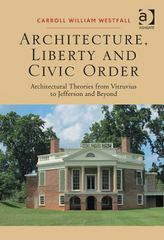 Architecture, Liberty and Civic Order 1st Edition 9781317178996 1317178998