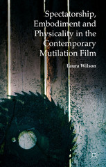 Spectatorship, Embodiment and Physicality in the Contemporary Mutilation Film 1st Edition 9781137444387 113744438X