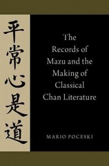 The Records of Mazu and the Making of Classical Chan Literature 1st Edition 9780190225742 0190225742