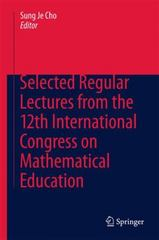 Selected Regular Lectures from the 12th International Congress on Mathematical Education 1st Edition 9783319171869 3319171860