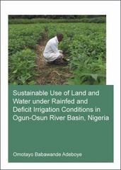 Sustainable Use of Land and Water Under Rainfed and Deficit Irrigation Conditions in Ogun-Osun River Basin, Nigeria 1st Edition 9781138028418 113802841X