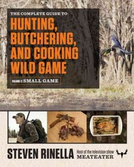 The Complete Guide to Hunting, Butchering, and Cooking Wild Game 1st Edition 9780812987058 0812987055
