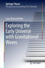 Exploring the Early Universe with Gravitational Waves 1st Edition 9783319174488 3319174487
