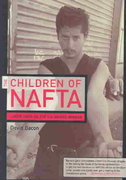 The Children of Nafta - Labor Wars on the U. S. /Mexico Border 1st Edition 9780520237780 0520237781