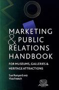Marketing and Public Relations Handbook for Museums, Galleries and Heritage Attractions 0 9780742504073 0742504077