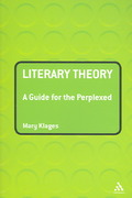 Literary Theory: A Guide for the Perplexed 1st Edition 9780826490735 0826490735