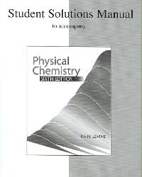 Student solutions manual to accompany physical chemistry by ira n.