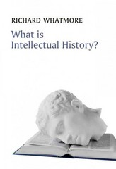 What is Intellectual History? 1st Edition 9780745644929 0745644929