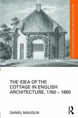 The Idea of the Cottage in English Architecture, 1760 - 1860 1st Edition 9781317643159 1317643151