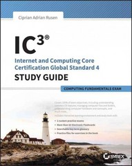 IC3: Internet and Computing Core Certification Computing Fundamentals Study Guide 1st Edition 9781118991800 111899180X