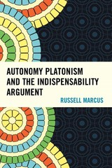 Autonomy Platonism and the Indispensability Argument 1st Edition 9780739173138 0739173138