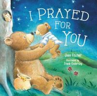 I Prayed for You 1st Edition 9780718049874 071804987X