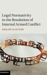 Legal Normativity in the Resolution of Internal Armed Conflicts 1st Edition 9781107107564 1107107563