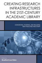 Creating Research Infrastructures in the 21st-Century Academic Library 1st Edition 9781442252417 1442252413