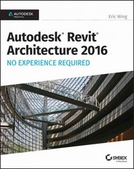 Autodesk Revit Architecture 2016 No Experience Required 1st Edition 9781119059530 1119059534