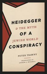 Heidegger and the Myth of a Jewish World Conspiracy 3rd Edition 9780226303734 022630373X