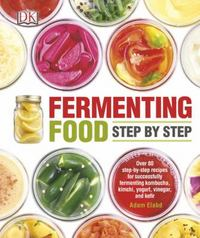 Fermenting Food Step by Step 1st Edition 9781465441430 1465441433