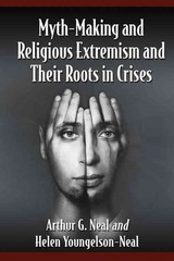 Myth-Making and Religious Extremism and Their Roots in Crises 1st Edition 9780786498581 0786498587