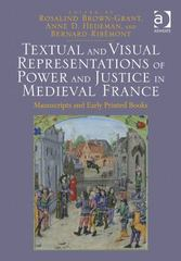 Textual and Visual Representations of Power and Justice in Medieval France 1st Edition 9781472415707 1472415701