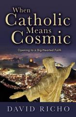 When Catholic Means Cosmic 1st Edition 9780809149322 080914932X