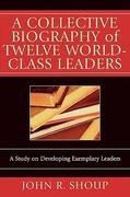A Collective Biography of Twelve World-Class Leaders 1st Edition 9780761831594 0761831592