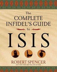 The Complete Infidel's Guide to ISIS 1st Edition 9781621574538 1621574539