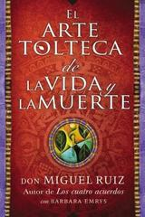 El Arte Tolteca de la Vida y la Muerte (the Toltec Art of Life and Death) 1st Edition 9780718076511 0718076516