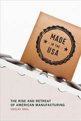 Made in the USA - the Rise and Retreat of American Manufacturing 1st Edition 9780262528351 0262528355