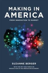 Making in America - from Innovation to Market 1st Edition 9780262528375 0262528371