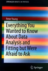 Everything You Wanted to Know about Data Analysis and Fitting but Were Afraid to Ask 1st Edition 9783319190501 3319190504